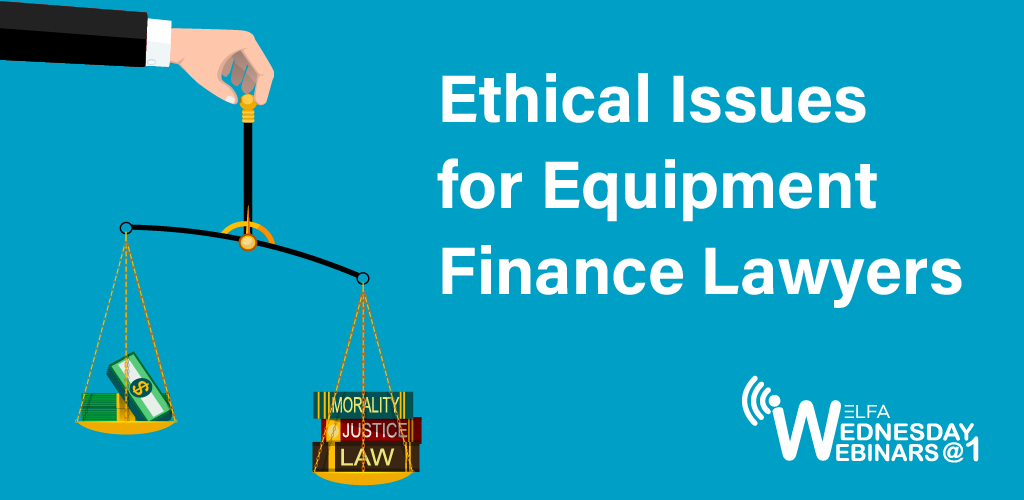 Web Seminar - Ethical Issues for Equipment Finance Lawyers